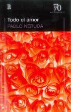 todo el amor (70 aniversario) pablo neruda 9789500396301