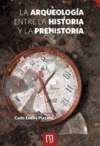 la arqueología entre la historia y la prehistoria (ebook) carlo emilio piazzini 9789587742701
