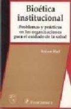 bioetica institucional: problemas y practicas en las organizacion es para el cuidado de la salud-robert hall-9789684767201