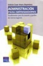 administracion para emprendedores: fundamentos para la creacion y gestion de nuevos negocios-cesar maximiano amaru-9789702611301