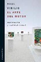 el arte del motor: aceleracion y realidad virtual paul virilio 9789875000001