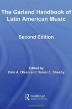garland handbook of latin american music-dale a. olsen-daniel edward sheehy-9780415961011