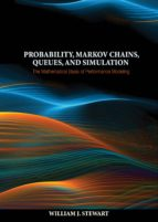 probability, markov chains, queues, and simulation (ebook)-william j. stewart-9781400832811