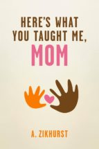 here's what you taught me, mom (ebook)-a. zikhurst-9781427653611