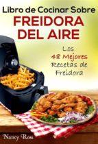 libro de cocinar sobre freidora del aire: los 48 mejores recetas de freidora (ebook) 9781507189511