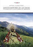 santos mártires de las tahas y pueblos de la alpujarra de granada (ebook) antonio alvarez perez 9781635033311