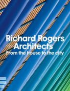 from the house to the city: richard rogers & architects 9781906863111