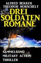 drei soldatenromane (ebook) alfred bekker theodor horschelt 9783743847811
