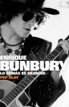 enrique bunbury: lo demas es silencio-pep blay-9788401305511