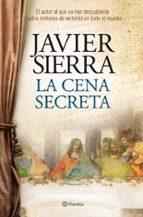 la cena secreta (ed.especial, incluye por que escribi la cena sec reta)-javier sierra-9788408107811
