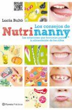 los consejos de nutrinanny: las soluciones que funcionan para la alimentacion de los niños-lucia bulto-9788408109211