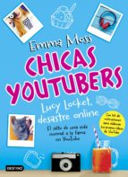 chicas youtubers 1. lucy locket, desastre online-emma moss-9788408175711