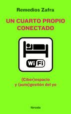 un cuarto propio conectado: (ciber)espacio y (auto)gestion del yo remedios zafra 9788415174011