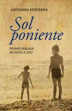 sol poniente (premio malaga de novela 2017) antonio fontana 9788415673811