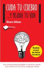 cuida tu cerebro-alvaro bilbao-9788415750611