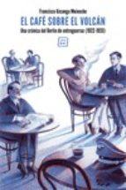el cafe sobre el volcan: una cronica del berlin de entreguerras (1922-1933)-francisco uzcanga-9788416001811