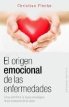 el origen emocional de las enfermedades: como identificar la causa psicologica de los trastornos de la salud-christian fleche-9788416192311