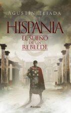 hispania: el sueño de un rebelde agustin tejada 9788416970711