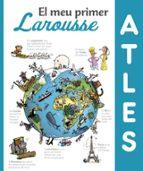 el meu primer atles larousse (3ª ed.)-9788416984411