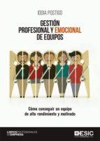 gestion profesional y emocional de equipos: como conseguir un equipo de alto rendimiento y motivado idoia postigo 9788417129811