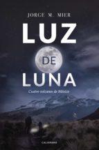 (i.b.d.) luz de luna: cuatro volcanes de mexico jorge m. mier 9788417483111