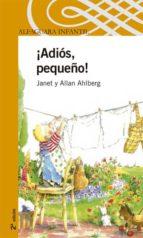 ¡adios, pequeño!-allan ahlberg-janet ahlberg-9788420469911
