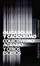 oligarquia y caciquismo: colectivismo agrario y otros escritos (7ª ed.) joaquin costa martinez 9788420610511