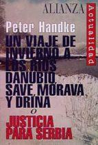 un viaje de invierno a los rios danubio, save, morava y drina o j usticia para serbia peter handke 9788420644011