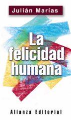 la felicidad humana julian marias 9788420678511