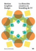 motion graphics design: la direccion creativa en branding de tv-maria cecilia brarda-9788425228711
