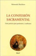 la confesion sacramental: guia practica para penitentes y confeso res raimondo marchioro 9788432132711