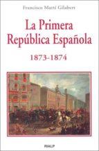 la primera republica española 1873 1874 francisco marti gilabert 9788432136511