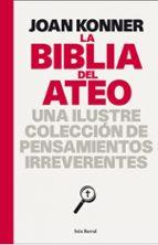 la biblia del ateo: una ilustre coleccion de pensamientos irrever entes joan konner 9788432231711