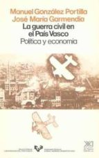la guerra civil en el pais vasco: politica y economia manuel gonzalez portilla jose maria garmendia 9788432306211