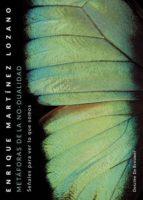 metáforas de la no-dualidad: señales para ver lo que somos-enrique martinez lozano-9788433029911
