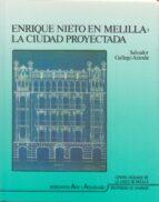 enrique nieto en melilla la ciudad proyectada-salvador gallego aranda-9788433822611