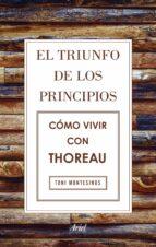 el triunfo de los principios: como vivir con thoreau toni montesinos gilbert 9788434425811