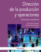 direccion de la produccion y operaciones: decisiones operativas-daniel arias aranda-beatriz minguela rata-9788436839111
