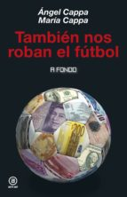 también nos roban el fútbol-angel cappa polchi-maria cappa fernandez-9788446043911