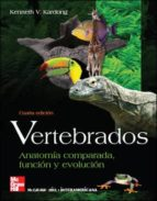 vertebrados: anatomia comparada, funcion y evolucion (4ª ed.)-kenneth kardong-9788448150211