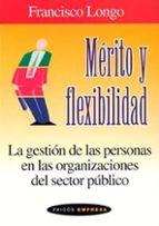 merito y flexibilidad: la gestion de las personas en las organiza ciones del sector publico francisco longo 9788449316111