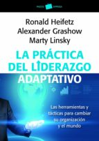 la practica del liderazgo adaptativo-marty linsky-ronald heifetz-alexander grashow-9788449326011