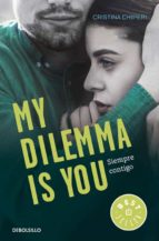 my dilemma is you. siempre contigo (serie my dilemma is you 3) cristina chiperi 9788466338011