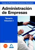 CUERPO DE PROFESORES DE ENSEÑANZA SECUNDARIA. ADMINISTRACION DE E MPRESAS. TEMARIO. VOLUMEN I