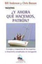 ¿y ahora que hacemos, patron?: consejos y respuestas de los exper tos a situaciones complicadas en navegacion-bill anderson-chris beeson-9788479028411