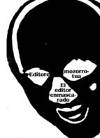 el editor enmascarado editore mozorrotua 9788479077211