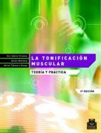 la tonificacion muscular: teoria y practica-nati garcia vilanova-antoni martinez-alfred tabuenca monge-9788480194211