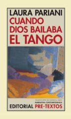cuando dios bailaba el tango-laura pariani-9788481916911