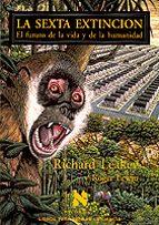 la sexta extincion: el futuro de la vida y de la humanidad-roger lewin-richard leakey-9788483105511