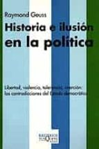 historia e ilusion en la politica. libertad, violencia, toleranci a, coercion: las contradicciones del estado democratico raymond geuss 9788483109311